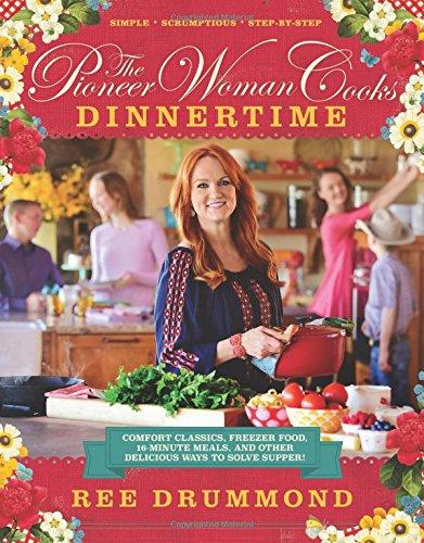 The Pioneer Woman Cooks: Dinnertime: Comfort Classics, Freezer Food, 16-Minute Meals, and Other Delicious Ways to Solve Supper! cover