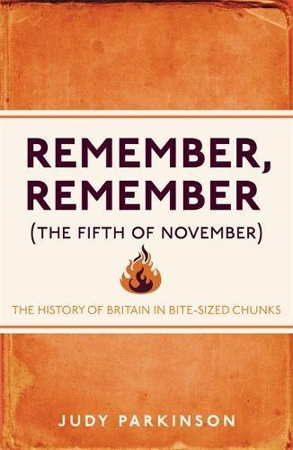 Remember, Remember (The Fifth of November): The History of Britain in Bite-Sized Chunks cover