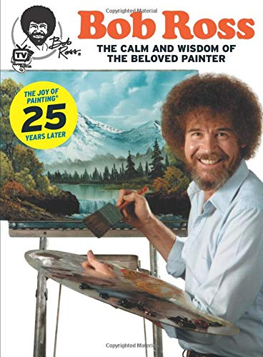 Bob Ross: The Calm and Wisdom of the Beloved Painter cover