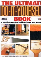 The Ultimate Do It Yourself Book: A Complete Guide to Home Improvement cover